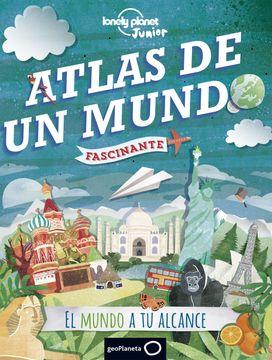 portada Atlas de un Mundo Fascinante (Lonely Planet Junior)