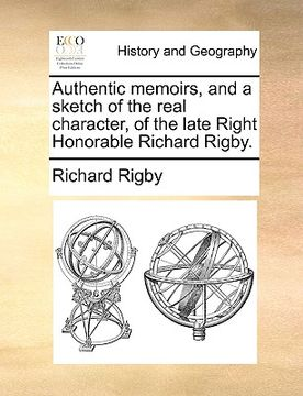 portada authentic memoirs, and a sketch of the real character, of the late right honorable richard rigby.