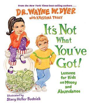 portada It's not What You've Got!  Lessons for Kids on Money and Abundance (libro en Inglés)