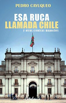 portada Esa Ruca Llamada Chile y Otras Cronicas Mapuches