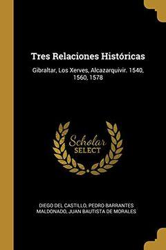 portada Tres Relaciones Históricas: Gibraltar, los Xerves, Alcazarquivir. 1540, 1560, 1578