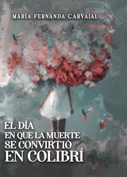 portada EL DÍA EN QUE LA MUERTE SE CONVIRTIÓ EN COLIBRÍ