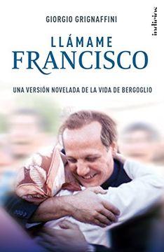 portada Llámame  Francisco: Una Versión Novelada de la Vida de Bergoglio (Indicios Ficción)