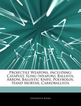 portada articles on projectile weapons, including: catapult, sling (weapon), ballista, arrow, ballistic knife, polybolos, hand mortar, carroballista