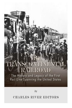portada The Transcontinental Railroad: The History and Legacy of the First Rail Line Spanning the United States