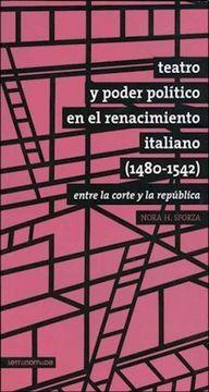 portada Teatro y Poder Politico en el Renacimiento Italiano ( 1480 - 1542 ). Entre la Corte y la Republica