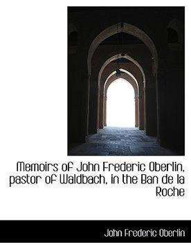 portada memoirs of john frederic oberlin, pastor of waldbach, in the ban de la roche