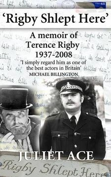 portada Rigby Shlept Here: A Memoir of Terence Rigby (1937-2008)
