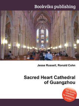 portada Sacred Heart Cathedral of Guangzhou (libro en Inglés)