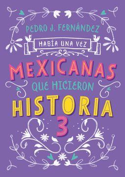 portada Había una vez mexicanas que hicieron historia 3