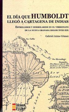 portada El día que Humboldt Llegó a Cartagena de Indias. Estrelleros y   Herbolarios en el Virreinato de la Nueva Granada Siglo Xviii-Xix