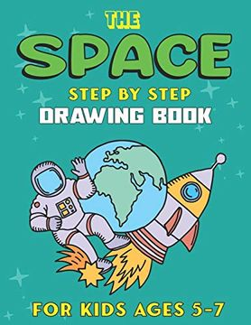 portada The Space Step by Step Drawing Book for Kids Ages 5-7: Explore, fun With Learn.   How to Draw Planets, Stars, Astronauts, Space Ships and More! |.   Unique Gift for Science & Tech Lovers (libro en Inglés)