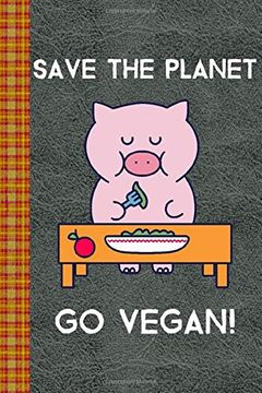 portada Save the Planet go Vegan! Cartoon pig Eating Vegan: Lined Journal, 100 Pages, 6 x 9, Blank Journal to Write in, Gift for Co-Workers, Colleagues, Boss, Friends or Family Gift Leather Like Cover (libro en Inglés)