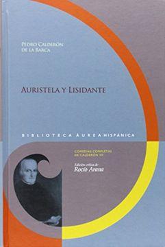 portada Auristela y Lisidante.  Edición Crítica de Rocío Arana. (Biblioteca Áurea Hispánica, 74 / Comedias Completas de Calderón, Vii)