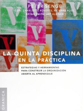 portada Quinta Disciplina en la Práctica, la: Estrategias y Herramientas Para Construir la Organización Abierta al Aprendizaje
