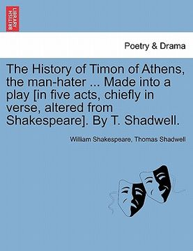 portada the history of timon of athens, the man-hater ... made into a play [in five acts, chiefly in verse, altered from shakespeare]. by t. shadwell.
