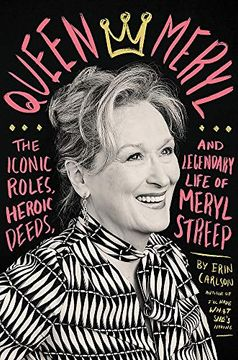 portada Queen Meryl: The Iconic Roles, Heroic Deeds, and Legendary Life of Meryl Streep (libro en Inglés)