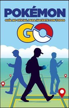 portada Pokemon go. Guia no Oficial Para Hacerte con Todos