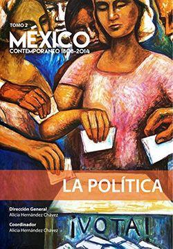 portada México Contemporáneo 1808 - 2014, Tomo 2. La Política