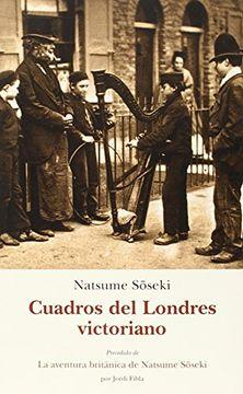 Libro Cuadros del Londres Victoriano, Natsume Soseki, ISBN 9788497169134. Comprar en Buscalibre