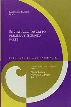 portada El virtuoso discreto. Primera y segunda parte. Edición crítica, introducción y notas, Jaume Garau, María del Carmen Bosch. (Biblioteca Aurea Hispanica)
