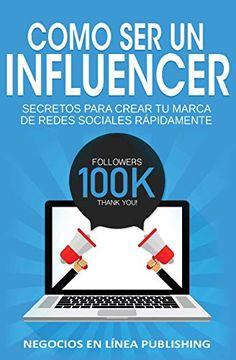 portada Como ser un Influencer: Secretos Para Crear tu Marca de Redes Sociales Rápidamente.