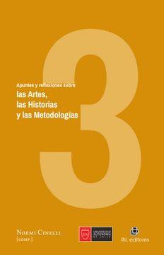 portada Apuntes y Reflexiones Sobre Las Artes, Las Historias y Las Metodologías. Tomo III