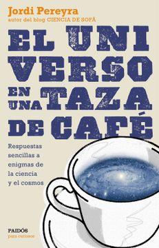 portada El Universo en una Taza de Café: Respuestas Sencillas a Enigmas de la Ciencia y el Cosmos