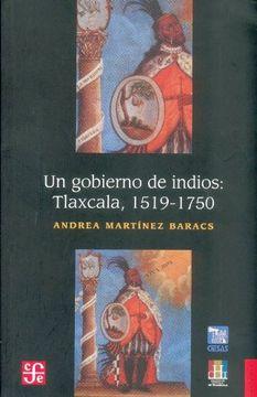 portada Un Gobierno de Indios. Tlaxcala 1519 - 1750 (Historia (Fondo de Cultura Economica de Argentina)) (Spanish Edition)