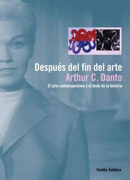 portada Después del fin del Arte: El Arte Contemporáneo y el Linde de la Historia (Estética)