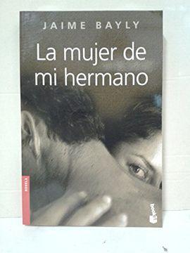 Libro La Mujer De Mi Hermano Jaime Bayly Isbn 9788408067405 Comprar En Buscalibre 501,059 likes · 23,345 talking about this. buscalibre