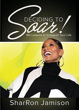 portada Deciding to Soar!: 180 Lessons to Catapult Your Life