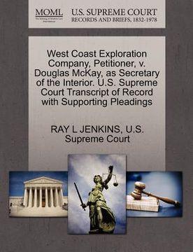 portada west coast exploration company, petitioner, v. douglas mckay, as secretary of the interior. u.s. supreme court transcript of record with supporting pl