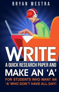 portada Write A Quick Research Paper And Make An 'A': For Students Who Want An ?A? Who Don?t Have All Day!