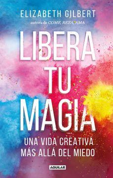 portada Libera tu Magia: Una Vida Creativa más Allá del Miedo