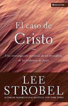 portada El Caso de Cristo: Una Investigación Personal de un Periodista de la Evidencia de Jesús: An Investigation Exhaustive