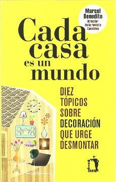 portada Cada Casa es un Mundo: Diez Tópicos Sobre Decoración que Urge Desmontar