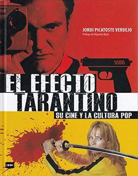portada El Efecto Tarantino: Su Cine y la Cultura Pop: Una Guía Imprescindible Para Conocer el Imaginario Propio de uno de los Directores Fetiche de la Cultura pop