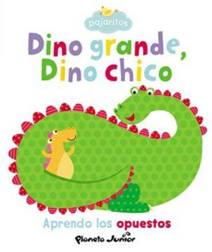 portada Dino Grande Dino Chico Aprendo los Opuestos [Coleccion Pajaritos] (libro en Castellano, ISBN: 9789504946021)