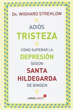 portada Adiós tristeza . Cómo superar la depresión según Santa Hildegarda de Bingen