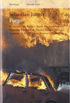 portada fuego: el mundo en llamas: desde los devastadores incendios forestales de estados unidos hasta las matanzas de sierra leona,