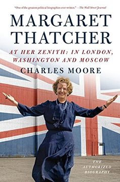 portada Margaret Thatcher: At her Zenith: In London, Washington and Moscow (Authorized Biography of Margaret Thatcher) (libro en Inglés)