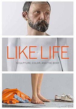 portada Like Life - Sculpture, Color, and the Body (libro en inglés)