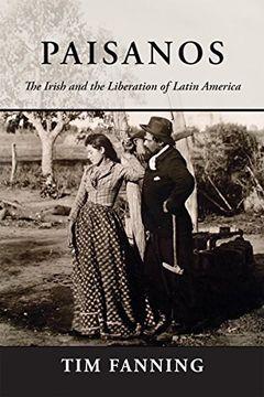 portada Paisanos: The Irish and the Liberation of Latin America (libro en Inglés)