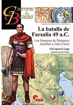 portada La Batalla de Farsalia 49 A. C.  Los Hispanos de Pompeyo Desafían a Julio César