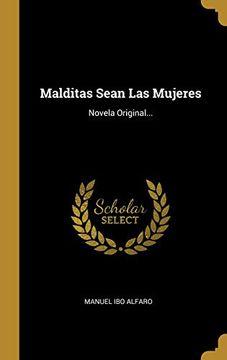 portada Malditas Sean las Mujeres: Novela Original.