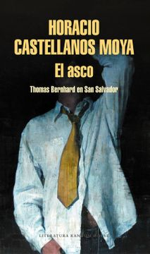 portada El Asco: Thomas Bernhard en san Salvador (Literatura Random House)