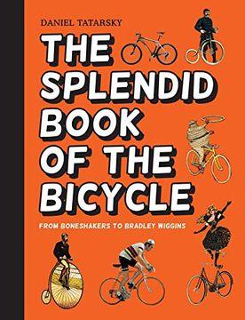 portada The Splendid Book of the Bicycle: From Boneshakers to Bradley Wiggins (libro en Inglés)
