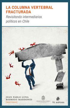 portada La Columna Vertebral Fracturada: Revisitando Intermediarios Politicos en Chile (Ebook)