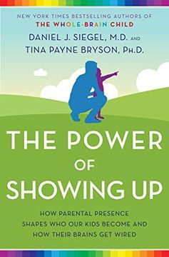 portada The Power of Showing up: How Parental Presence Shapes who our Kids Become and how Their Brains get Wired (libro en Inglés)